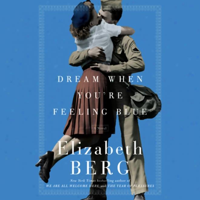 Dream When You're Feeling Blue: A Novel (nuabridged)
