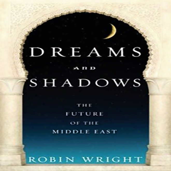 Dreams And Shadows: The Future Of The Middle East (unabridged)