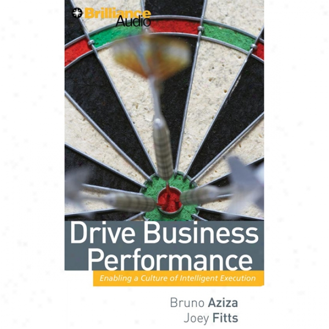 Drive Business Performanfe: Enabling A Agri~ Of Inte1ligent Execution