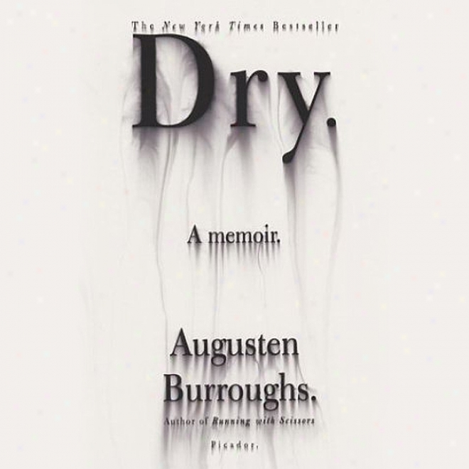 Dry: A Memoir (unabridged)