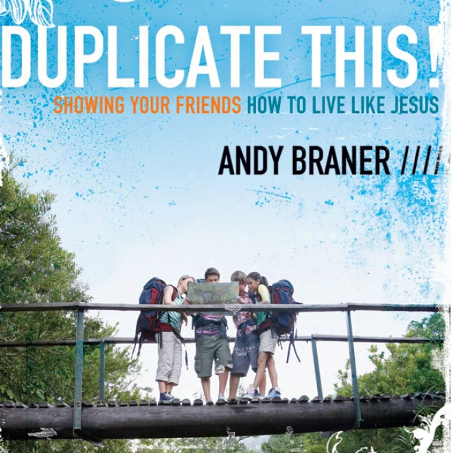 Duplicate This!: Showing Your Friends How To Live Like Jesus (unabridged)
