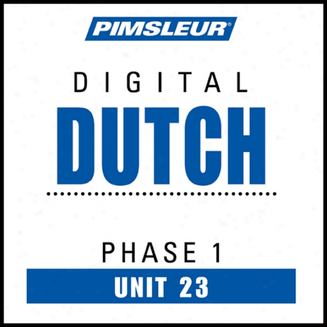 Dutch Phase 1, Unit 23: Learn To Speak And Understand Dutch With Pimsleur Language Programs