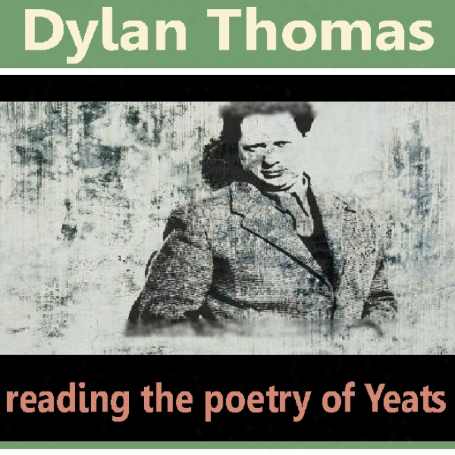 Dylan Thomas Reads The Poetry Of Yeats (unabridged)