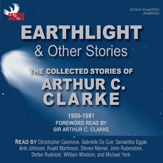 Earthlight & Other Stories: The Collected Stories Of Arthur C. Clarke 1950-1951 (unqbridged)