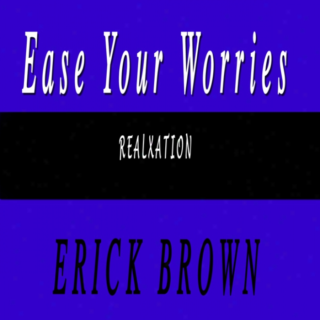 Ease The Worried Mind: Self-hypnosis And Subliminal Guided Meditation (unabridged)
