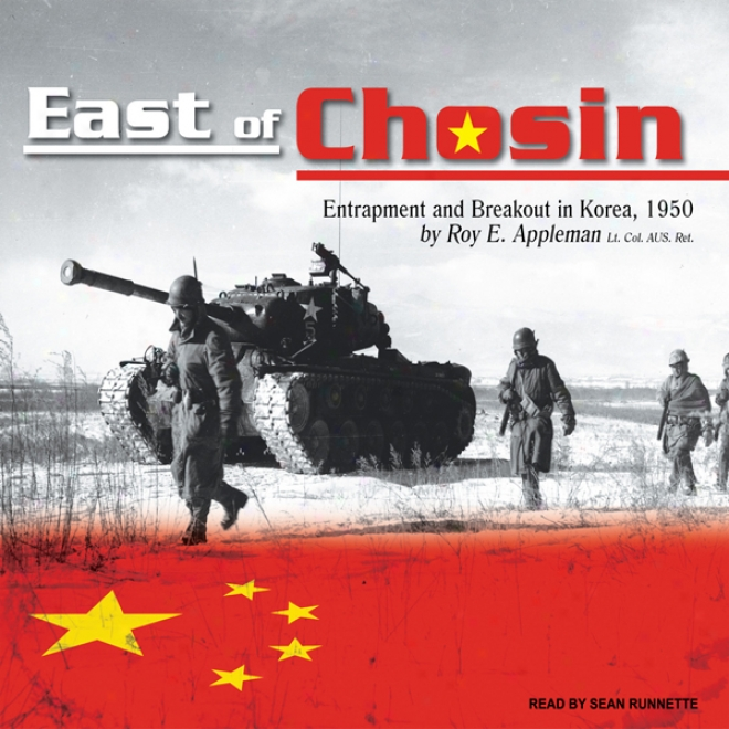 East Of Chosin: Entrapment And Breakout In Korea, 1950 (unabridged)