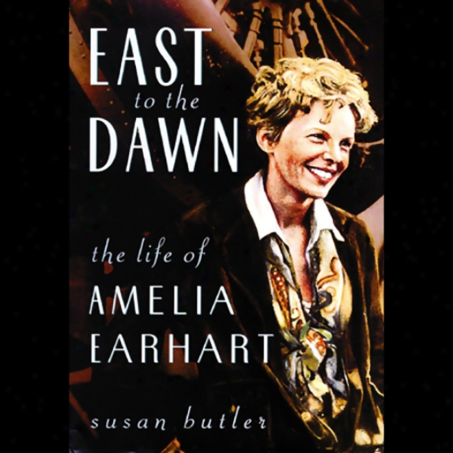 East To The Dawn: The Life Of Amelia Earhart (unabridged)
