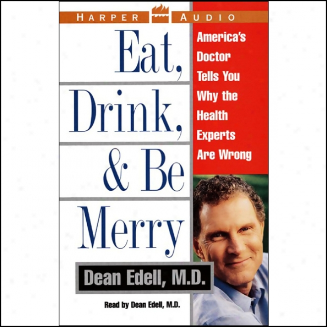 Eat, Drink, And Be Merry: America's Doctor Tells You Why The Soundness Experts Are Wrong