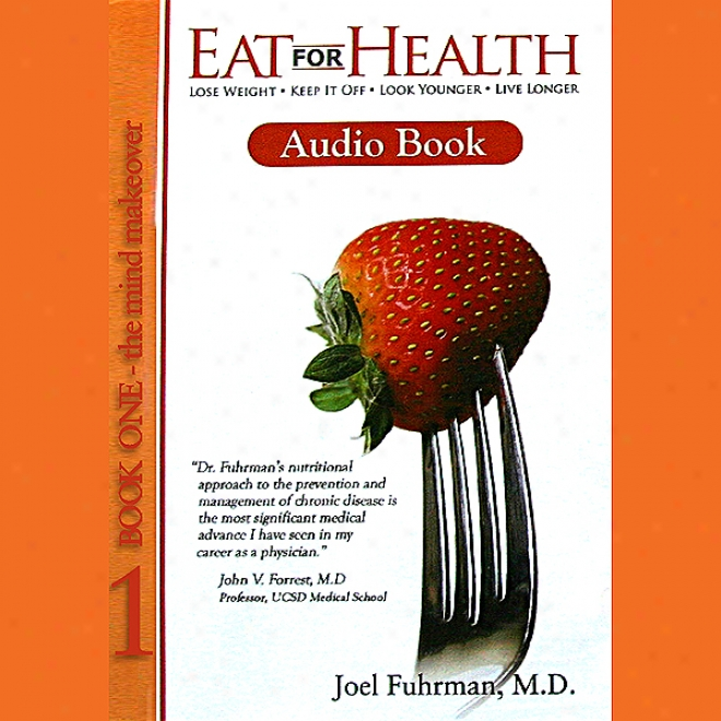 Eat For Health: Lose Weight  - Keep It Most distant  -  LookY ounger  -  Live Longer (unabridged)