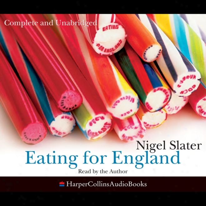 Eating For England: The Delights And Eccentricities Of The British At Table (unabridged)