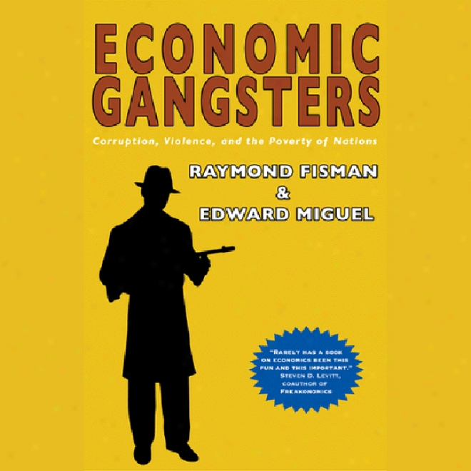Economic Gangsters: Corruption, Passion, And The Povety Of Nations (unabridged)