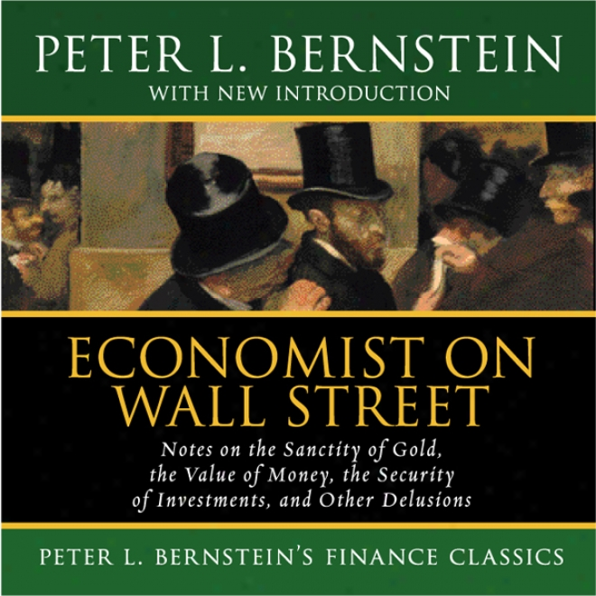Economist On Wall Street: The Sanctity Of Golld, The Security Of Investments, Other Delusions (unabridged)