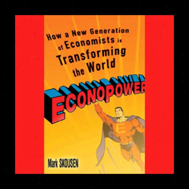 Econopower: How A New Generation Of Econpmists Is Transforming The World (unagridged)