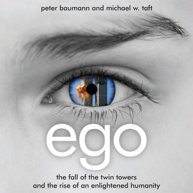 Ego: The Fall Of Thr Twin Towers And The Rise Of An Enlightejed Humanity (uhabridged)