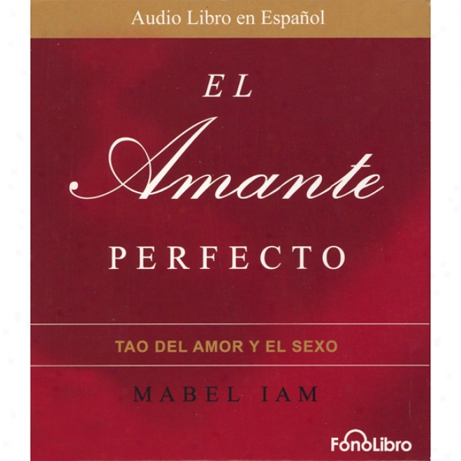 El Amante Perfecto: El Tao Del Amor Y El Sexo [the Perfect Lover: The Tao Of Love And Sex] (unabridged)