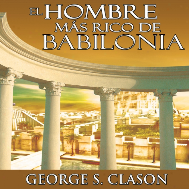 El Hombre Mas Rico De Babilonia [the Richest Man In Babylon] (unabridged)