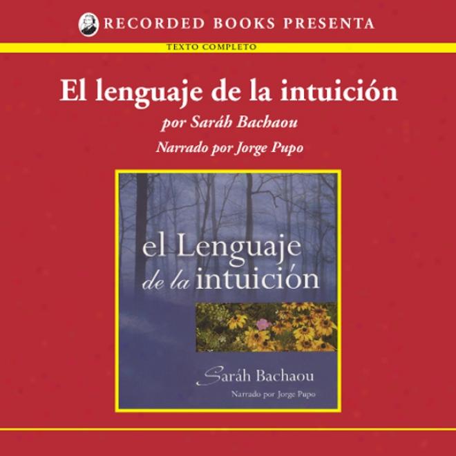 El Lenguaje De La Intuicion [the Style Of Intuitoon (texto Completo)] (unabridged)