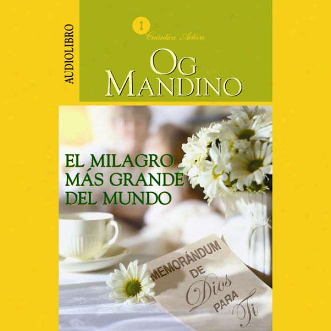El Milagro Mas Grande Del Mundo: Memorandum De Dios Psra Ti [the Greatsst Miracle In The World]