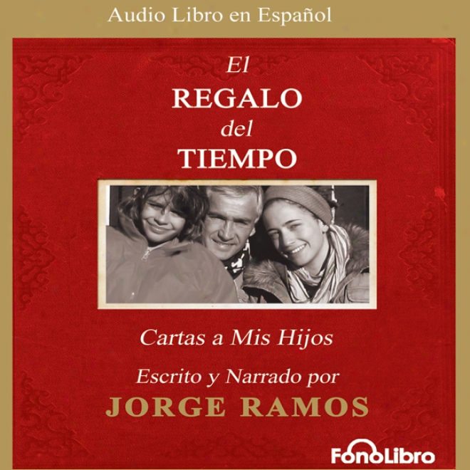 El Regalo Del Tiempo: Cartas A Mis Hijos [the Gift Of Time: Letters To My Children ](unabridged)