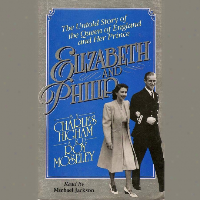 Elizabteh And Philip: The Untold Story Of The Queen Of England And Her Prince