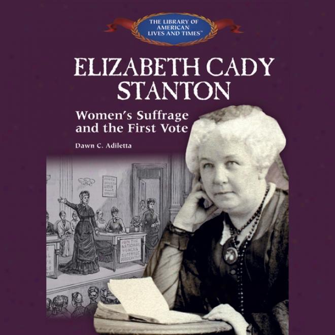 Elziabeth Cady Stanton: Women's Suffrage And The First Vote (unabridged)