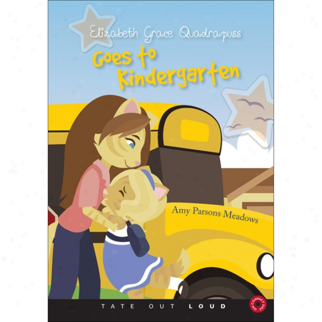 Elizabeth Grace Quadrapuss Goes To Kindergarten (unabridged)