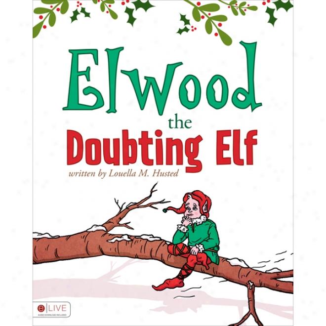 Elwood The Doubting Elf (unabridged)