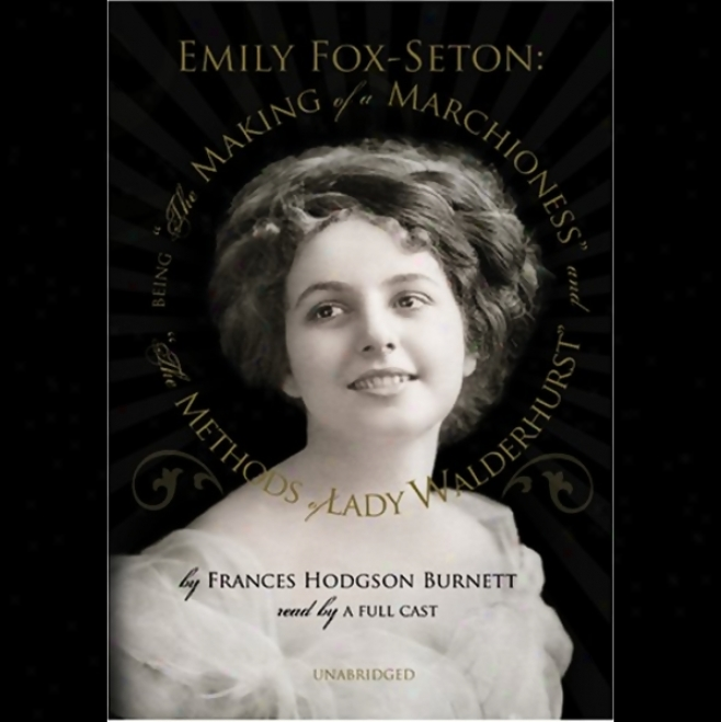 Emily Fox-seton: The Making Of A Marchioness And The Methods Of Lady Walderhurst (unabridged)
