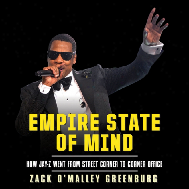 Empire State Of Mind: How Jay-z Went From Street Crlner To Corner Office (unabridged)