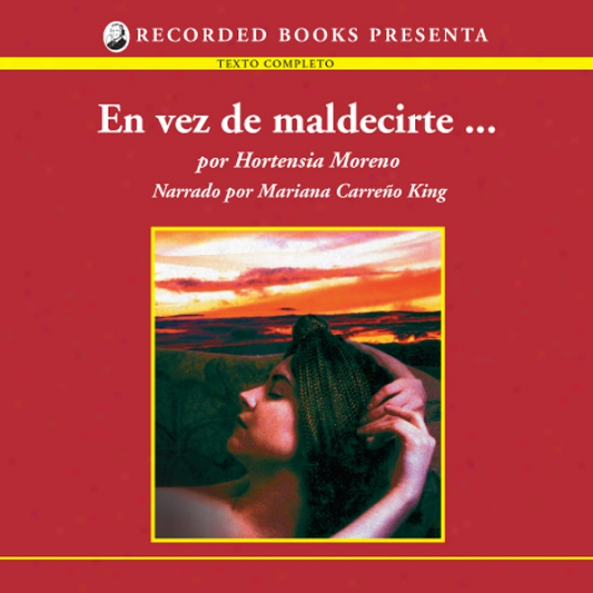 En Vez De Maldecirte [instead Of Cursing You (texto Complefo)] (unabridged)