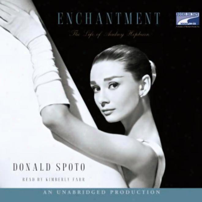 Enchantment: The Life Of Audrey Hepburn (unabridged)