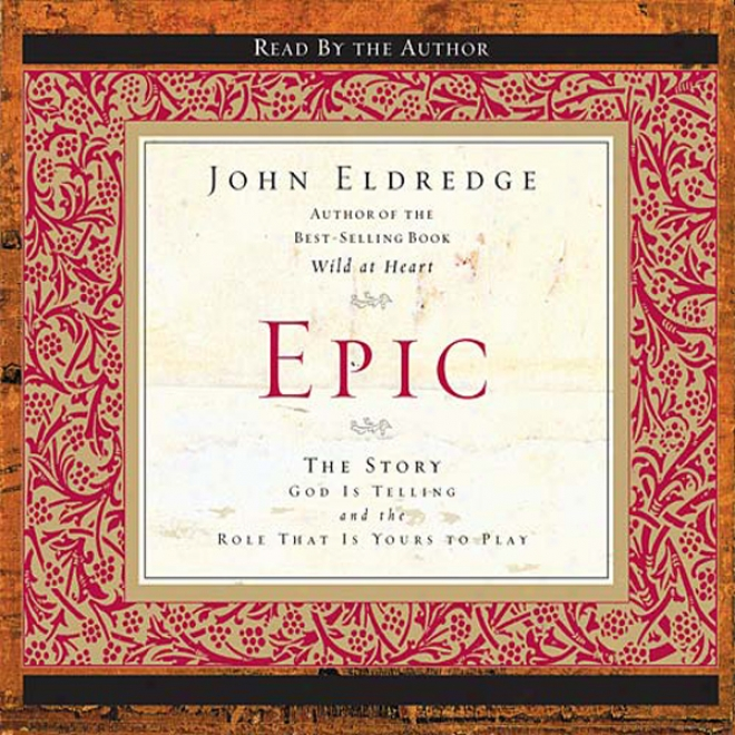 Epic: The Story God Is Telling And The Role That Is Yours To Play (unabridged)