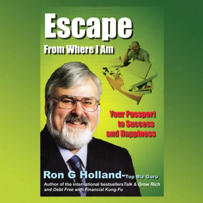 Escape From Where I Am: Your Passport To Happiness And Success (unabridged)