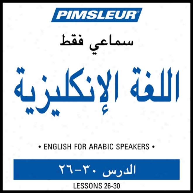 Esl Arabic Phase 1, Unit 26-30: Learn To Speak And Understand English As A Second Speech With Pimsleur Language Programs