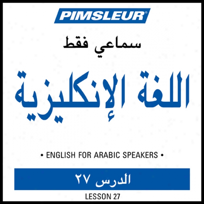 Esl Arabic Phase 1, Unit 27: Get a knowledge of To Speak And Understand English As A Second Language With Pimsleur Language Programs