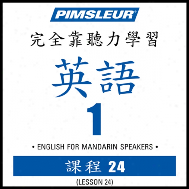 Esl Chinese (man) Phase 1, Unit 24: Learn To Speak And Understand English As A Second Lwnguage With Pimsleur Language Programs