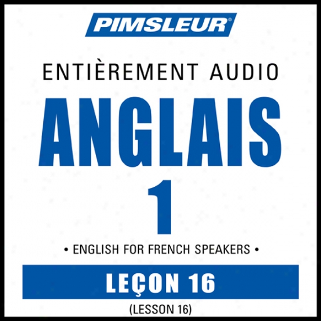 Esl French Phase 1, Unit 16: Learn To Speak And Understand Englishh As A Second Language With Pimaleur Language Programs