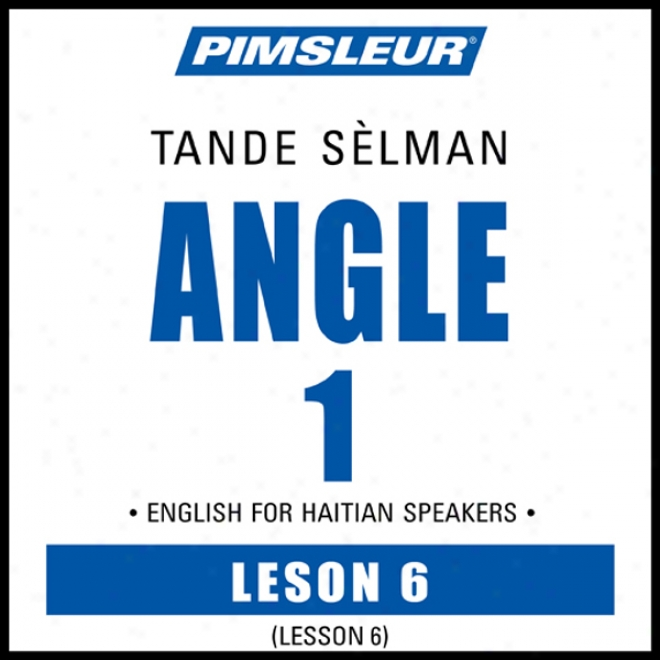 Esl Haitian Phase 1, Unit 06: Learn To Speak And Understand English As A Second Language With Pimsleur Language Programs