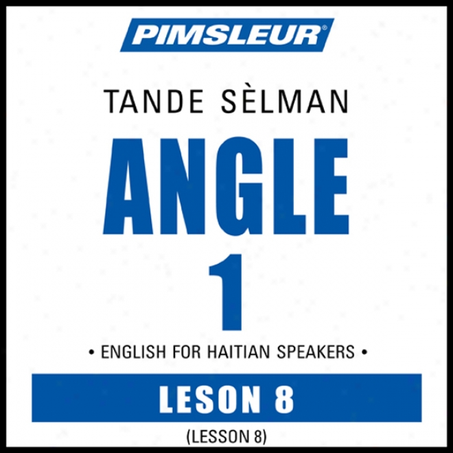 Esl Haitian Phase 1, Unit 08: Learn To Speak And Understand English As A Second Language With Pimsleur Language Programs