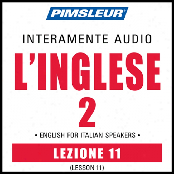 Esl Italian Phase 2, Unit 11: Learn To Speak And Understand English While A Second Language With Pimsleur Language Programs