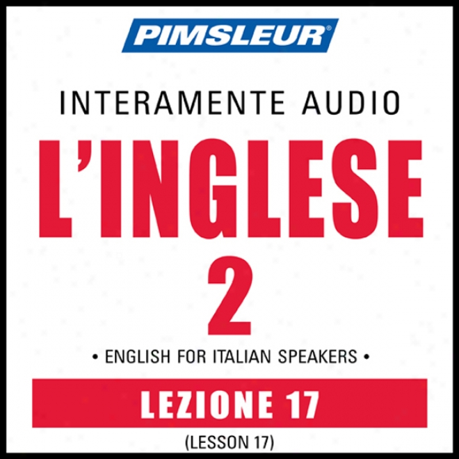 Esl Italian Phase 2, Unit 17: Learn To Speak And Understand English As A Second Language With Pimsleur Language Programs