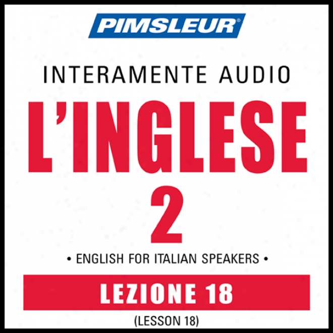 Esl Italian Phase 2, Unit 18: Be informed To Speak And Understand English As A Second Language With Pimsleur Language Programs