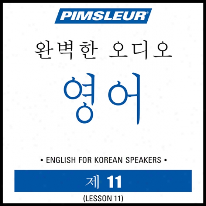 Esl Korean Phase 1, Unit 11: Learn To Speak And Understand English As A Maintainer Language With Pimsleur Language Programs