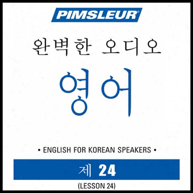 Esl Korean Phase 1, Unit 24: L3arn To Speak And Understand English As A Second Language With Pimsleur Lamguage Programs