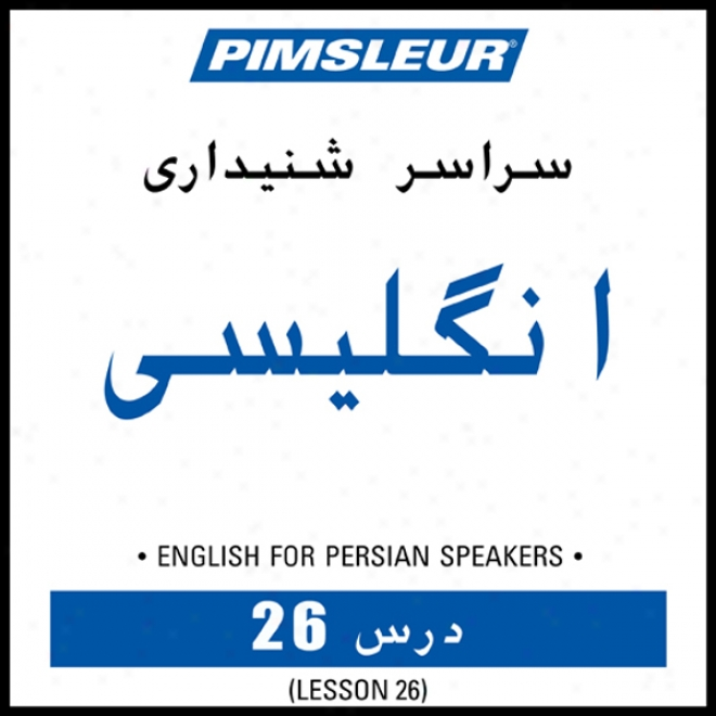 Esl Persian Phase 1, Unit 26: Be informed To Speak And Understand Engpish As A Secondary Language With Pimsleur Language Programs