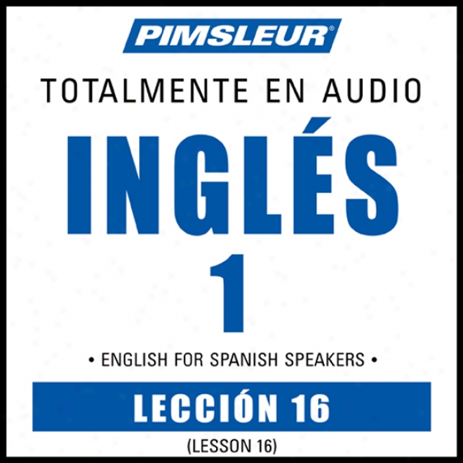 Esl Spanish Phase 1, Unit 16: Learn To Speak And Understand English As A Second Languagd With Pimsleur Language Programs
