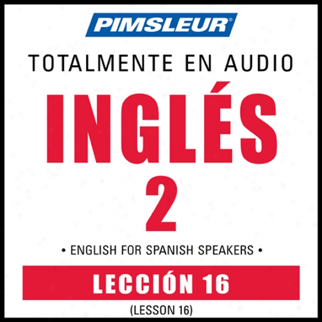 Esl Spanish Phase 2, Unit 16: Learn To Speak And Understand English As A Second Language With Pimsleur Language Programs