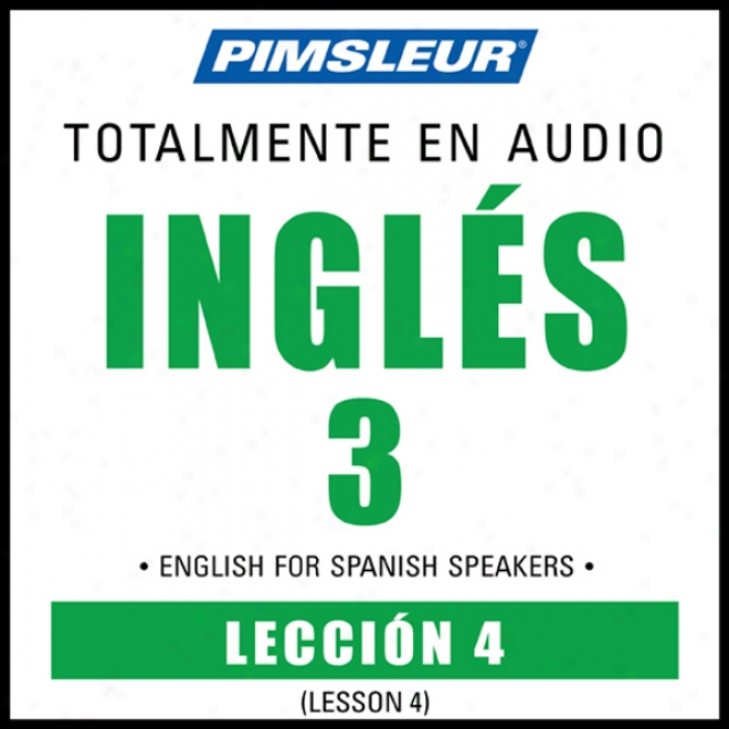 Esl Spanish Phase 3, Unit 04: Learn To Speak And Understand English As A Sceond Language With Pimsleur Language Programs