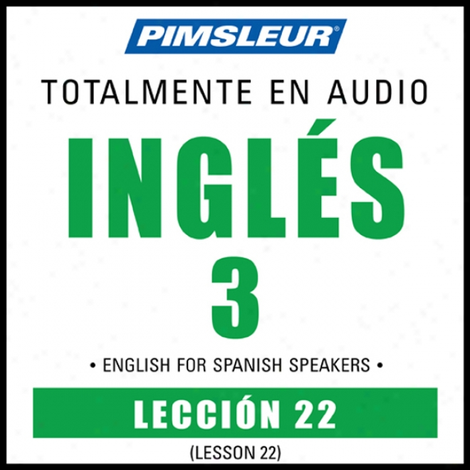 Esl Spanish Phase 3, Unit 22: Learn To Speak And Apprehend English While A Secondary Speech With Pimsleur Language Programs