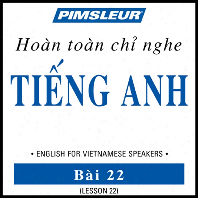 Esl Vietnamese Phase 1, Unit 22: Learn To Speak And Understand Englissh As A Secod Language With Pimsleur Language Programs